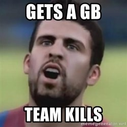LOL PIQUE - GETS A GB TEAM KILLS