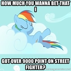 Rainbow Dash Cloud - how much you wanna bet that i got over 9000 point on street fighter?