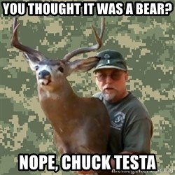 Chuck Testa Nope - You thought it was a bear? nope, chuck testa
