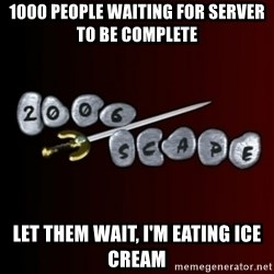 2006scape! - 1000 PEOPLE WAITING FOR SERVER TO BE COMPLETE LET THEM WAIT, I'M EATING ICE CREAM