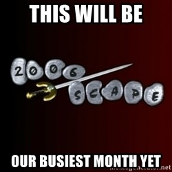 2006scape! - THIS WILL BE OUR BUSIEST MONTH YET