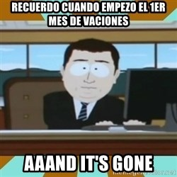 And it's gone - Recuerdo cuando empezo el 1er mes de vaciones Aaand it's gone