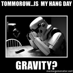 Sad Trooper - Tommorow...is  My hang day Gravity?