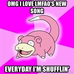 Slowpoke - OMG I LOVE LMFAO'S NEW SONG EVERYDAY I'M SHUFFLIN'