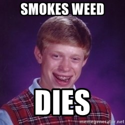 Bad Luck Brian - Smokes Weed  Dies