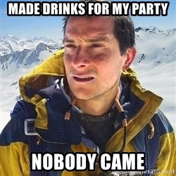 Bear Grylls Loneliness - Made drinks for my Party Nobody Came