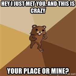 Pedo Bear From Beyond - Hey I just Met you, and this is crazy Your Place or mine?