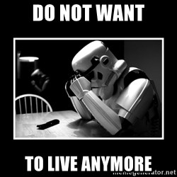 Sad Trooper - do not want to live anymore