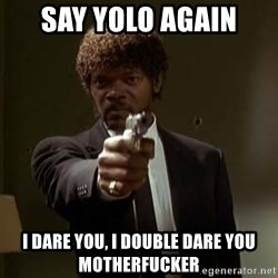 Jules Pulp Fiction - Say yolo again I dare you, I double dare you motherfucker