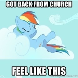 My Little Pony - got back from church feel like this