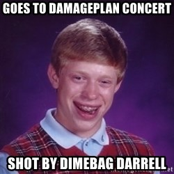 Bad Luck Brian - Goes to damageplan concert shot by dimebag darrell