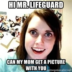 novia pesada - Hi Mr. Lifeguard can my mom get a picture with you