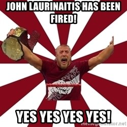 Daniel Bryan - john laurinaitis HAS BEEN FIRED! YES YES YES YES!
