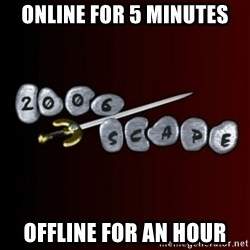 2006scape! - online for 5 minutes offline for an hour
