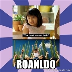 Why don't we use both girl - ROANLDO
