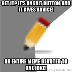 Advice Edit Button - Get it? It's an edit button, and it gives advice! An entire meme devoted to one joke!