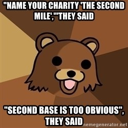 "Pedobear - ""NAME YOUR CHARITY 'tHE SECOND MILE',""'THEY SAID ""SECOND BASE IS TOO OBVIOUS"", THEY SAID"