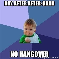 Success Kid - Day after after-grad no hangover