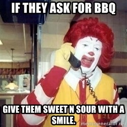 Ronald Mcdonald Call - if they ask for bbq give them sweet n sour with a smile.