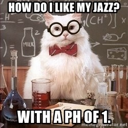 Science Cat - How do i like my jazz? with a ph of 1.