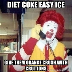 Ronald Mcdonald Call - diet coke easy ice give them orange crush with cruttons