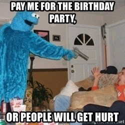 Bad Ass Cookie Monster - Pay me for the birthday party, or people will get hurt