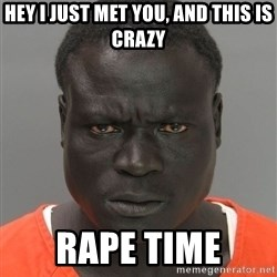 Misunderstood Prison Inmate - hey i just met you, and this is crazy rape time