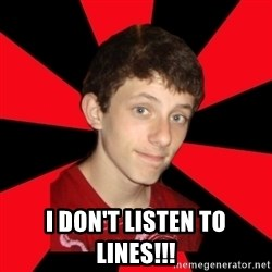 the snob -  i don't listen to lines!!!