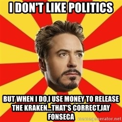 Leave it to Iron Man - i don't like politics but when i do,i use money to release the kraken...that's correct,jay fonseca