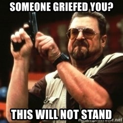 Big Lebowski - Someone griefed you? THIS will not stand