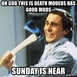 Patrick Bateman With Axe - Oh god this is death modeus has good mods  sunday is near
