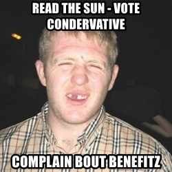 chav - READ THE SUN - VOTE CONDERVATIVE COMPLAIN BOUT BENEFITZ