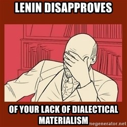 Lenin Disapproves - lenin disapproves of your lack of dialectical materialism