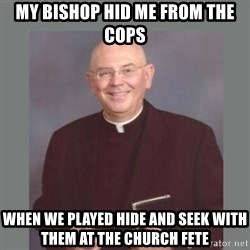 The Non-Molesting Priest - My bishop hid me from the cops when we played hide and seek with them at the church fete