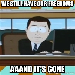 And it's gone - We still have our freedoms AAAND IT'S GONE