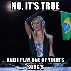 paris hilton dj - No, It's True AnD i play one of your's song's