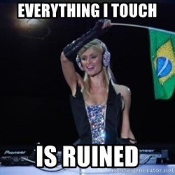 paris hilton dj - Everything i touch is ruined