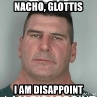 son i am disappoint - NACHO, GLOTTIS I AM DISAPPOINT