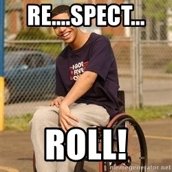 Drake Wheelchair - RE....SPECT... ROLL!
