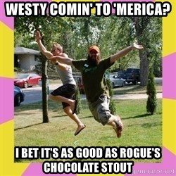 Oreo and SpdKilz - westy comin' to 'merica? I bet it's as good as Rogue's Chocolate Stout