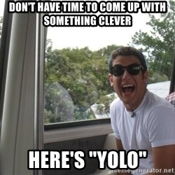 """YOLO Kid - don't have time to come up with something clever here's """"yolo"""""""