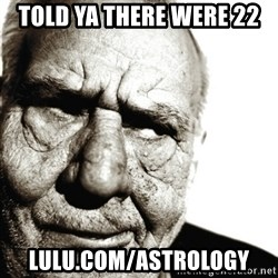 Back In My Day - told ya there were 22 lulu.com/astrology