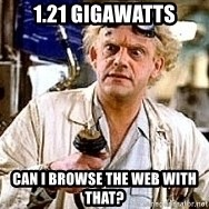 Doc Back to the future - 1.21 Gigawatts can I browse the web with that?