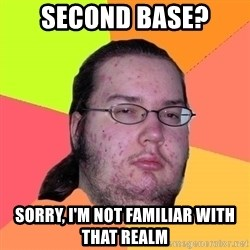 Butthurt Dweller - second base? sorry, i'm not familiar with that realm