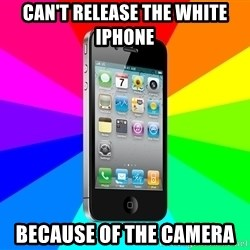 TYPICAL IPHONE - can't release the white iPhone because of the camera