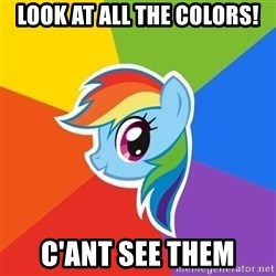 Rainbow Dash - LOOK AT ALL THE COLORS! C'ANT SEE THEM