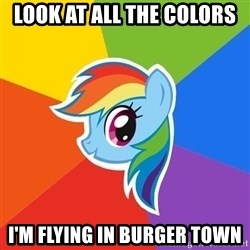Rainbow Dash - Look at all the colors I'm flying in burger town