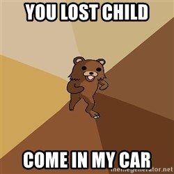 Pedo Bear From Beyond - You lost child come in my car