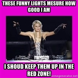 Dj Advice Paris - These funny lights mesure how good i am i shoud keep them up in the red zone!