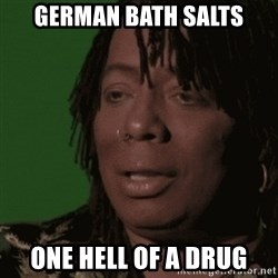 Rick James - German bath salts one hell of a drug